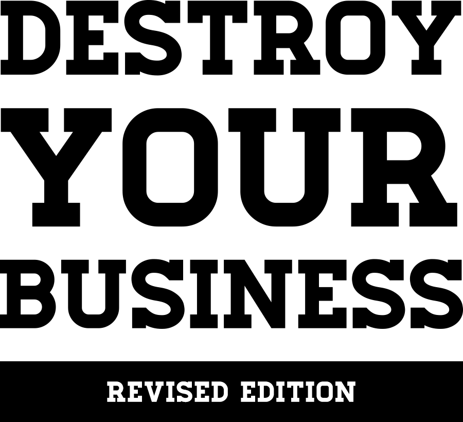 Destroy Your Business